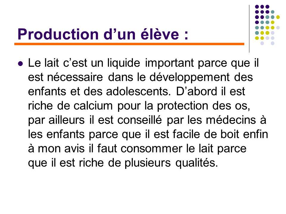 Production dun élève : Le lait cest un liquide important parce que il est nécessaire dans le développement des enfants et des adolescents. Dabord il e