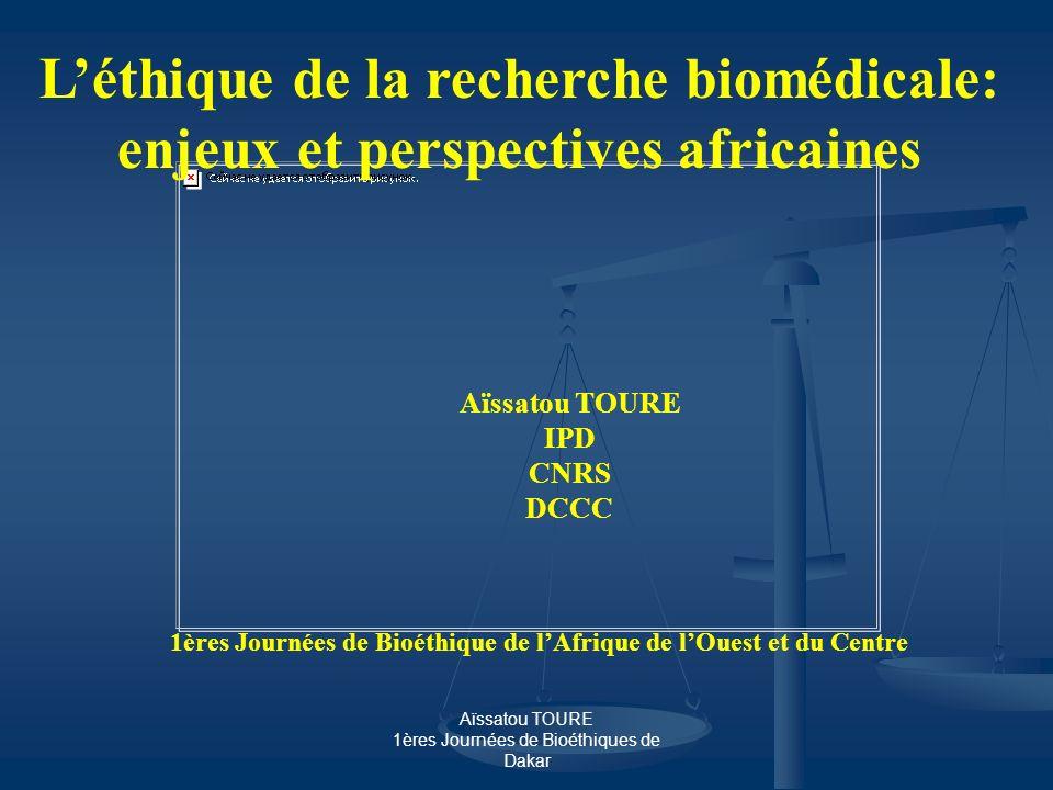 Aïssatou TOURE 1ères Journées de Bioéthiques de Dakar Léthique de la recherche biomédicale: enjeux et perspectives africaines Aïssatou TOURE IPD CNRS