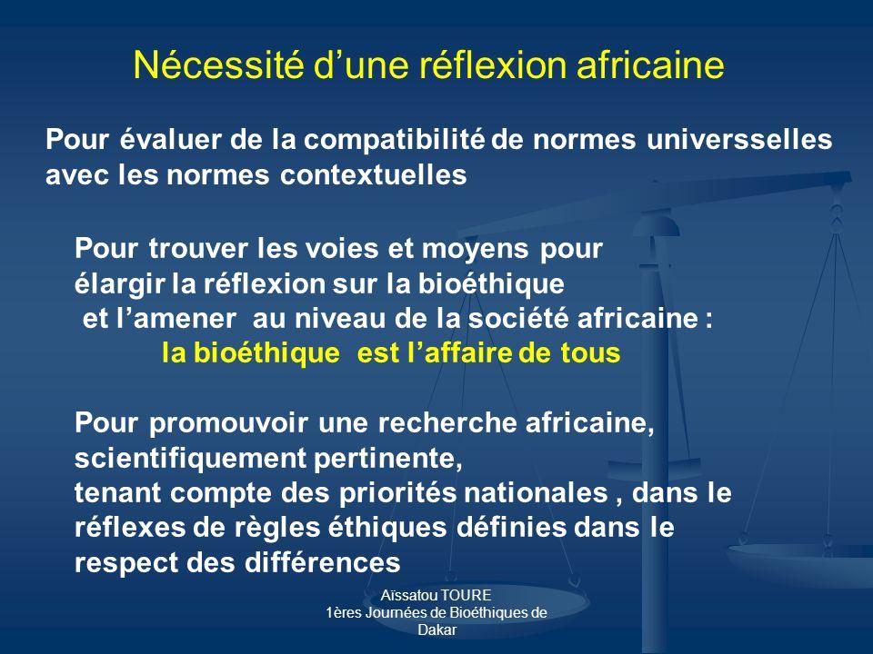 Aïssatou TOURE 1ères Journées de Bioéthiques de Dakar Nécessité dune réflexion africaine Pour évaluer de la compatibilité de normes universselles avec
