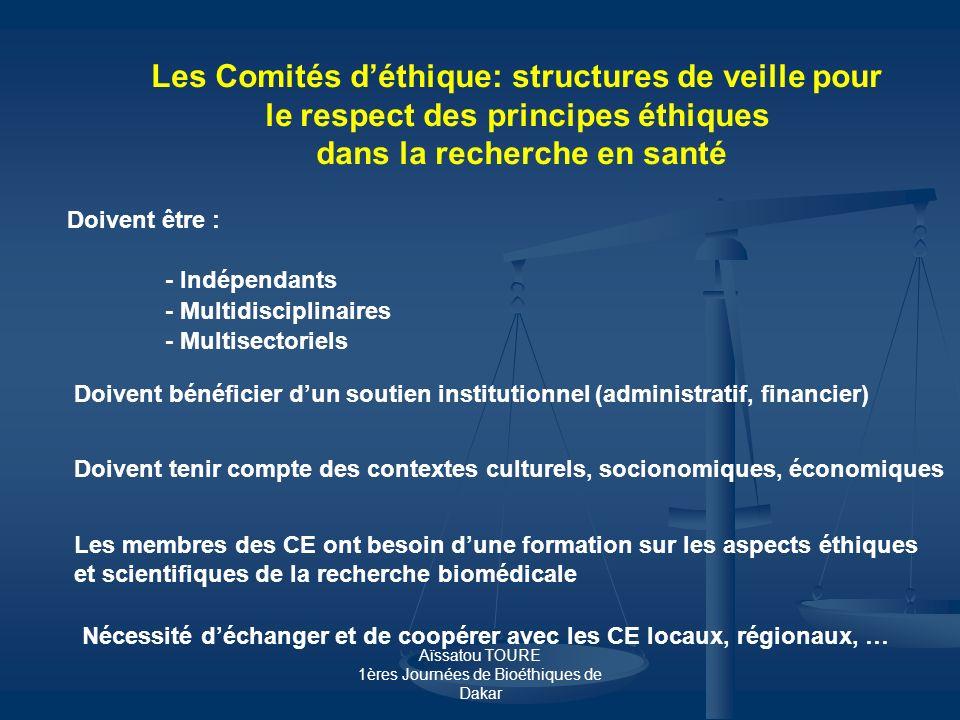 Aïssatou TOURE 1ères Journées de Bioéthiques de Dakar Les Comités déthique: structures de veille pour le respect des principes éthiques dans la recher
