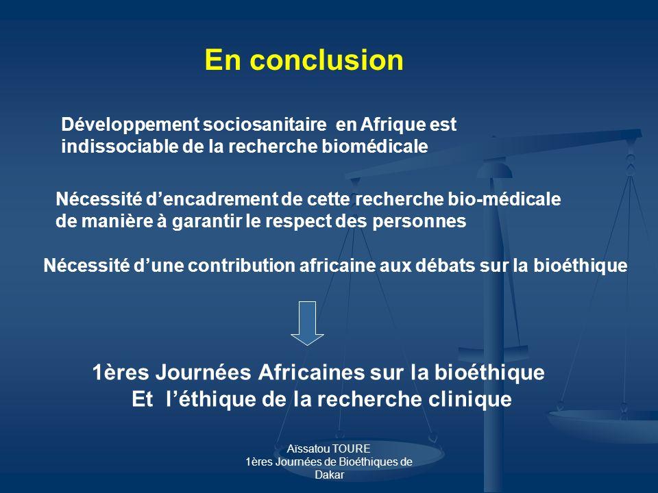 Aïssatou TOURE 1ères Journées de Bioéthiques de Dakar En conclusion Développement sociosanitaire en Afrique est indissociable de la recherche biomédic