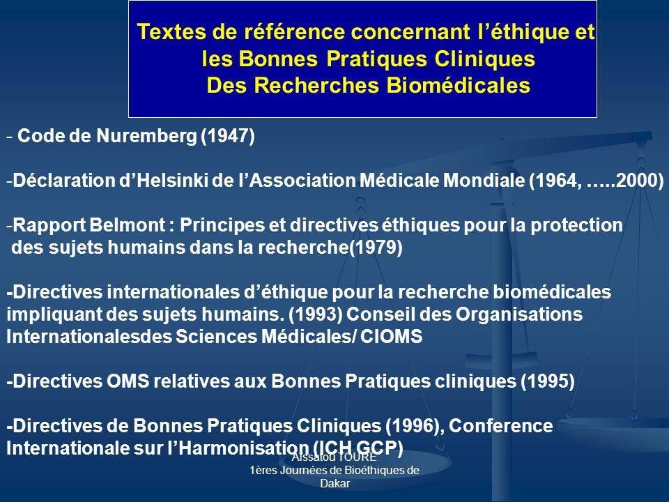 Aïssatou TOURE 1ères Journées de Bioéthiques de Dakar Textes de référence concernant léthique et les Bonnes Pratiques Cliniques Des Recherches Biomédi