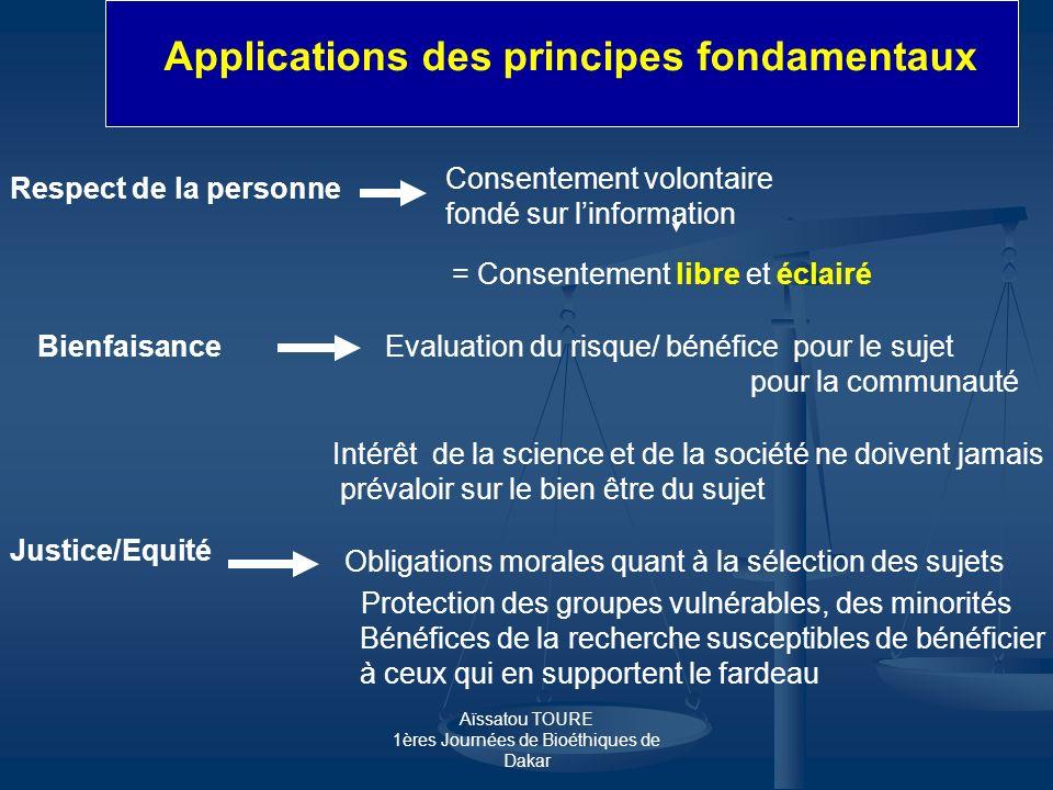 Aïssatou TOURE 1ères Journées de Bioéthiques de Dakar Applications des principes fondamentaux Respect de la personne Consentement volontaire fondé sur