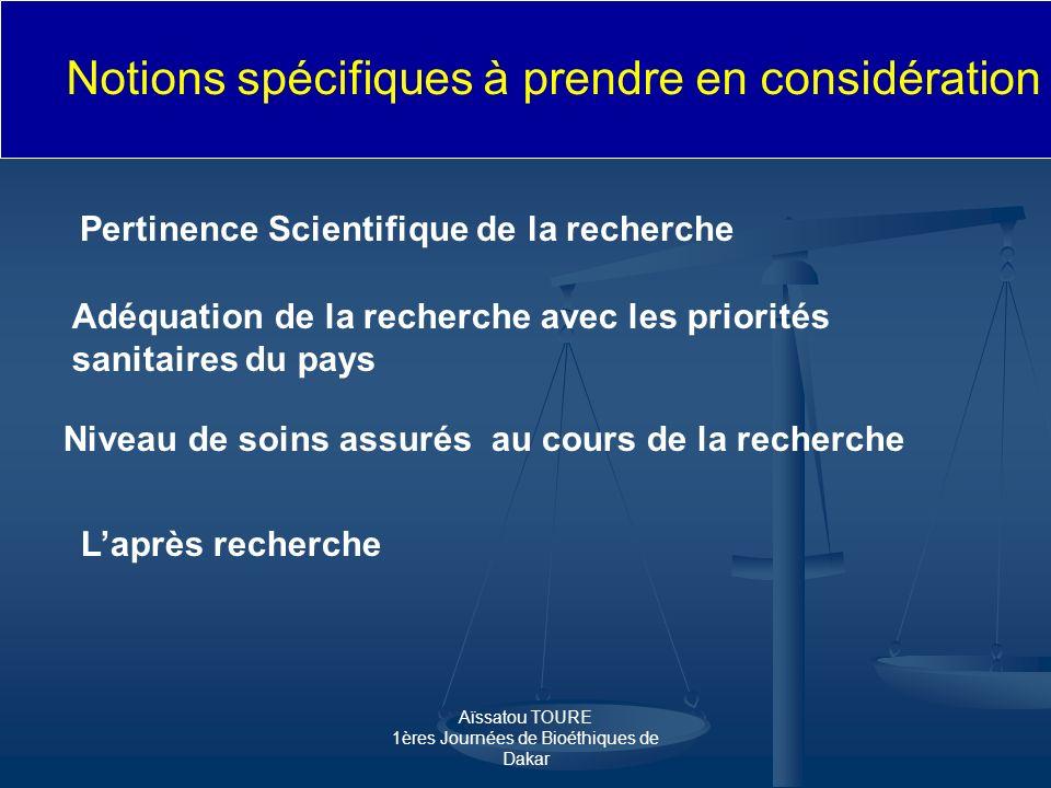 Aïssatou TOURE 1ères Journées de Bioéthiques de Dakar Notions spécifiques à prendre en considération Pertinence Scientifique de la recherche Adéquatio