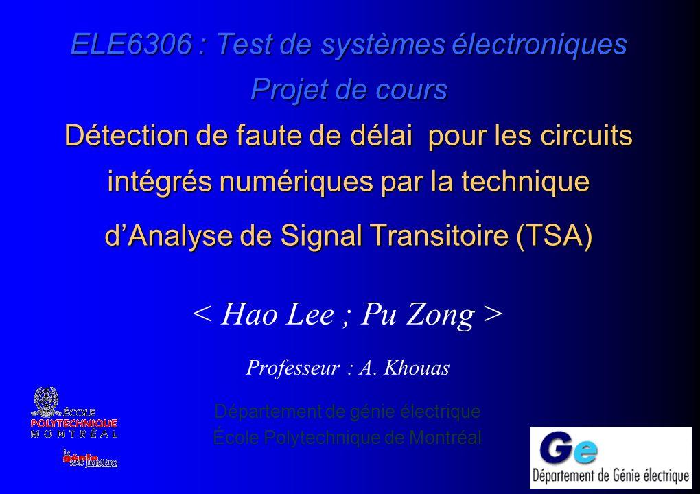 ELE6306 : Test de systèmes électroniques Projet de cours Détection de faute de délai pour les circuits intégrés numériques par la technique dAnalyse de Signal Transitoire (TSA) Professeur : A.
