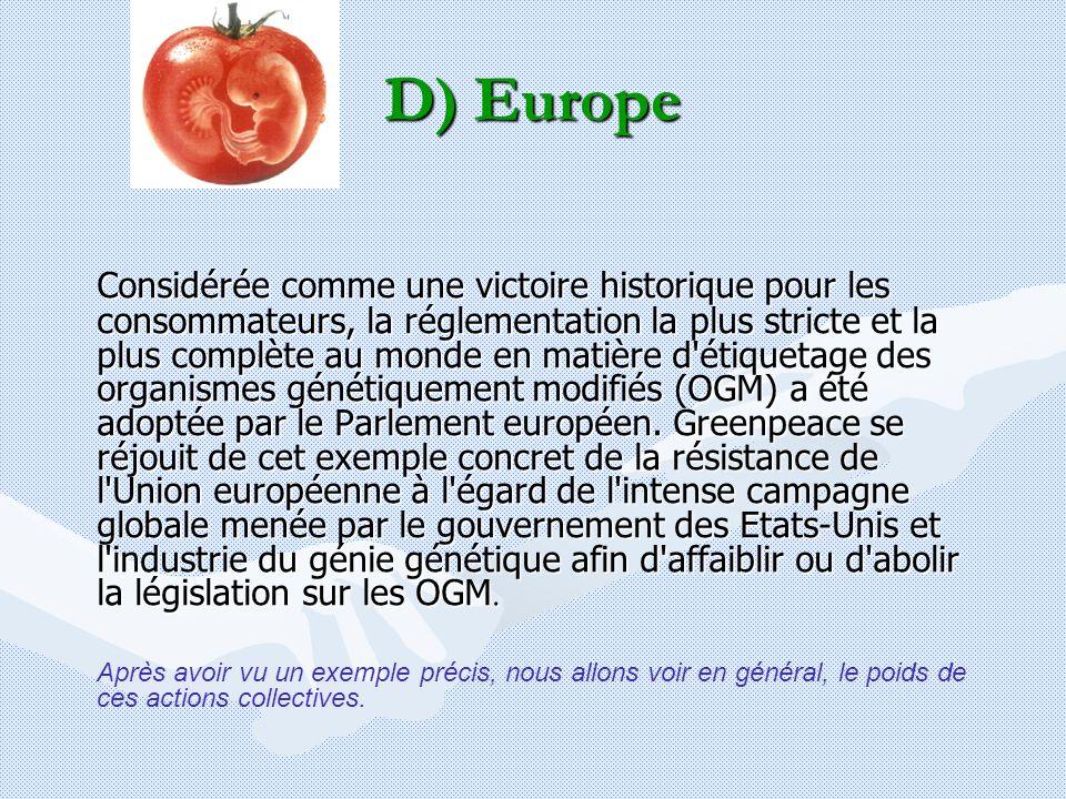 D) Europe Considérée comme une victoire historique pour les consommateurs, la réglementation la plus stricte et la plus complète au monde en matière d