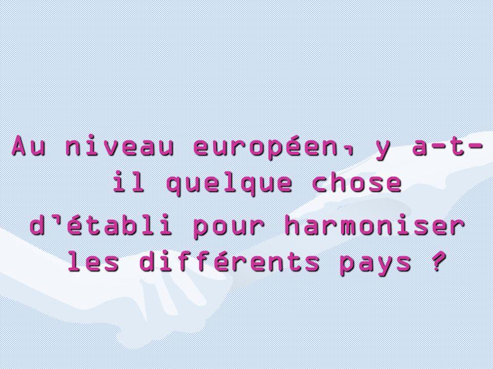 Au niveau européen, y a-t- il quelque chose détabli pour harmoniser les différents pays ?