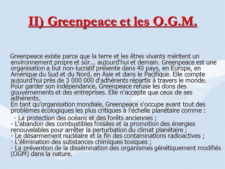 II) Greenpeace et les O.G.M. Greenpeace existe parce que la terre et les êtres vivants méritent un environnement propre et sûr... aujourd'hui et demai