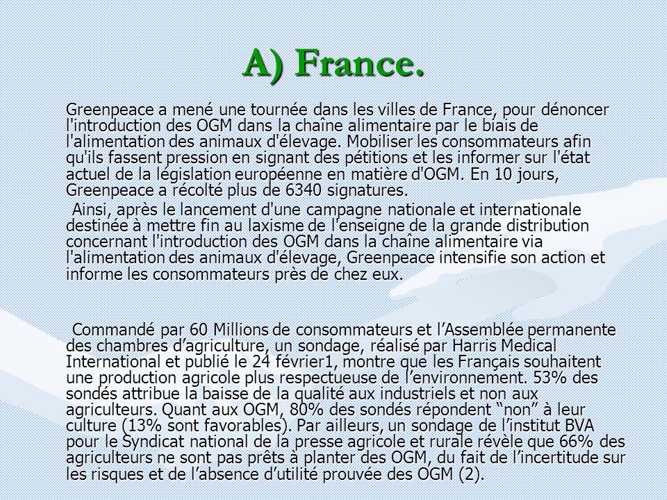 A) France. Greenpeace a mené une tournée dans les villes de France, pour dénoncer l'introduction des OGM dans la chaîne alimentaire par le biais de l'