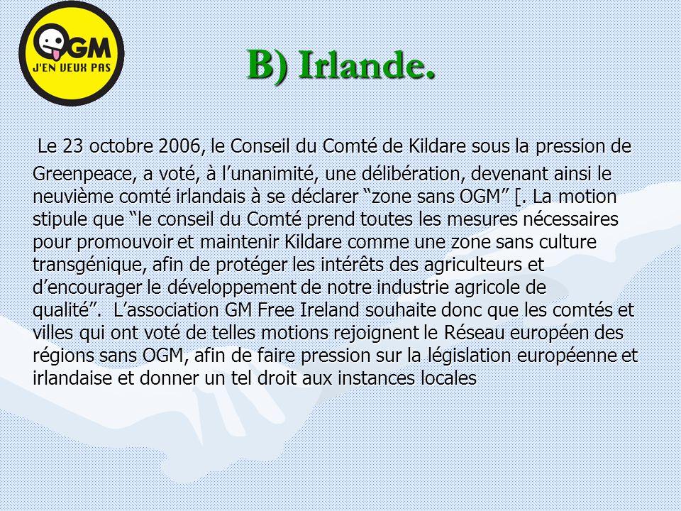 B) Irlande. Le 23 octobre 2006, le Conseil du Comté de Kildare sous la pression de Greenpeace, a voté, à lunanimité, une délibération, devenant ainsi
