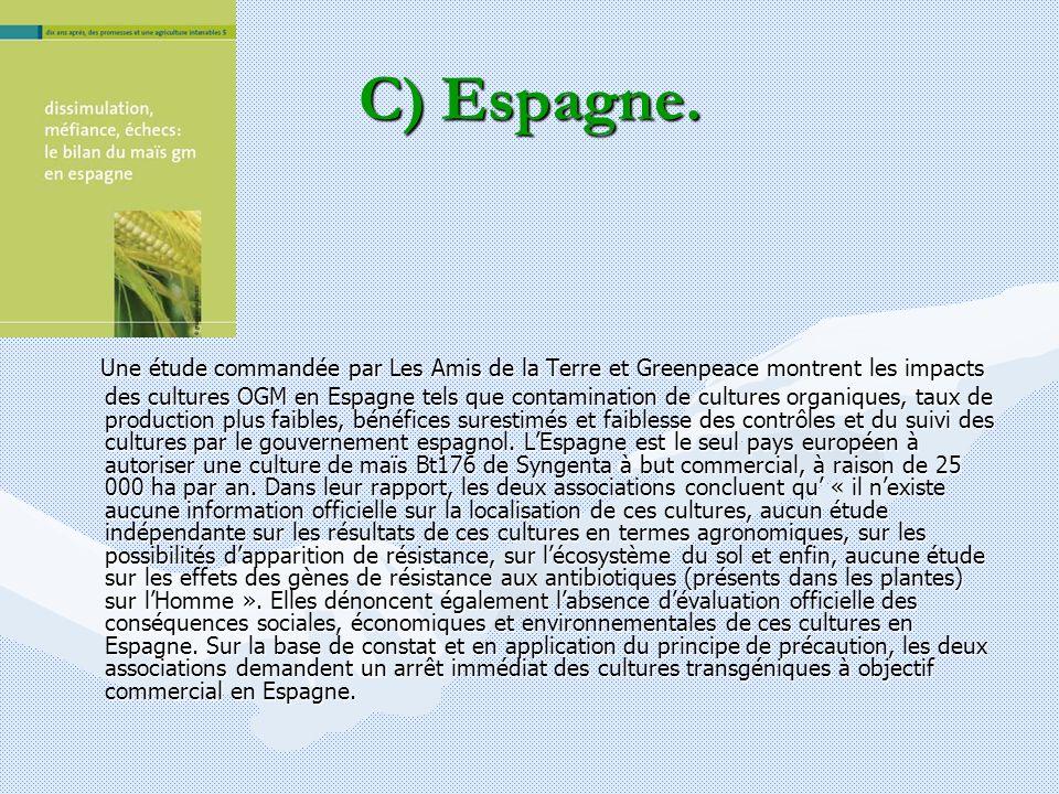 C) Espagne. Une étude commandée par Les Amis de la Terre et Greenpeace montrent les impacts des cultures OGM en Espagne tels que contamination de cult