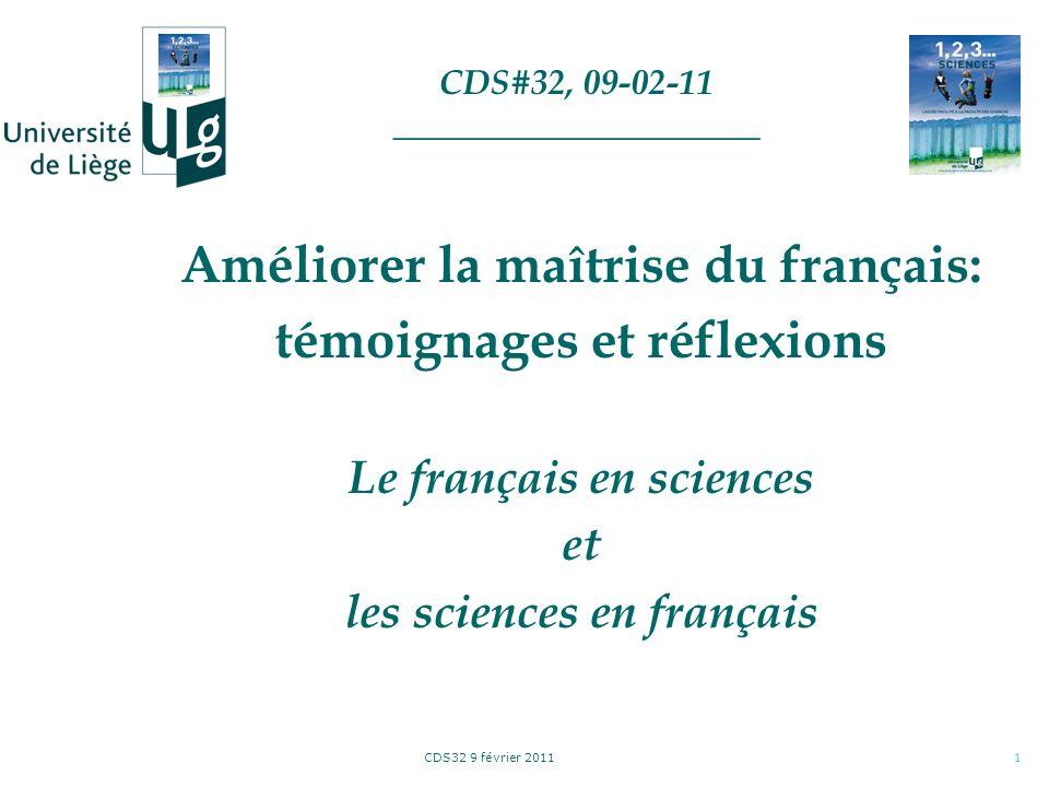 CDS32 9 février 20111 Améliorer la maîtrise du français: témoignages et réflexions Le français en sciences et les sciences en français CDS#32, 09-02-11 _____________________