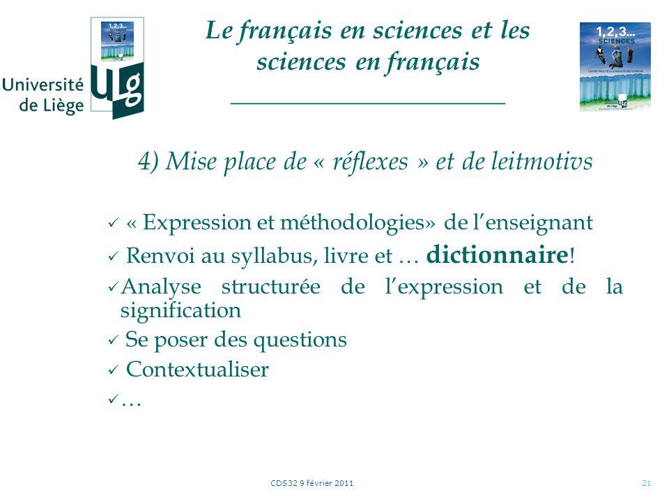 CDS32 9 février 201121 4) Mise place de « réflexes » et de leitmotivs « Expression et méthodologies» de lenseignant Renvoi au syllabus, livre et … dictionnaire .