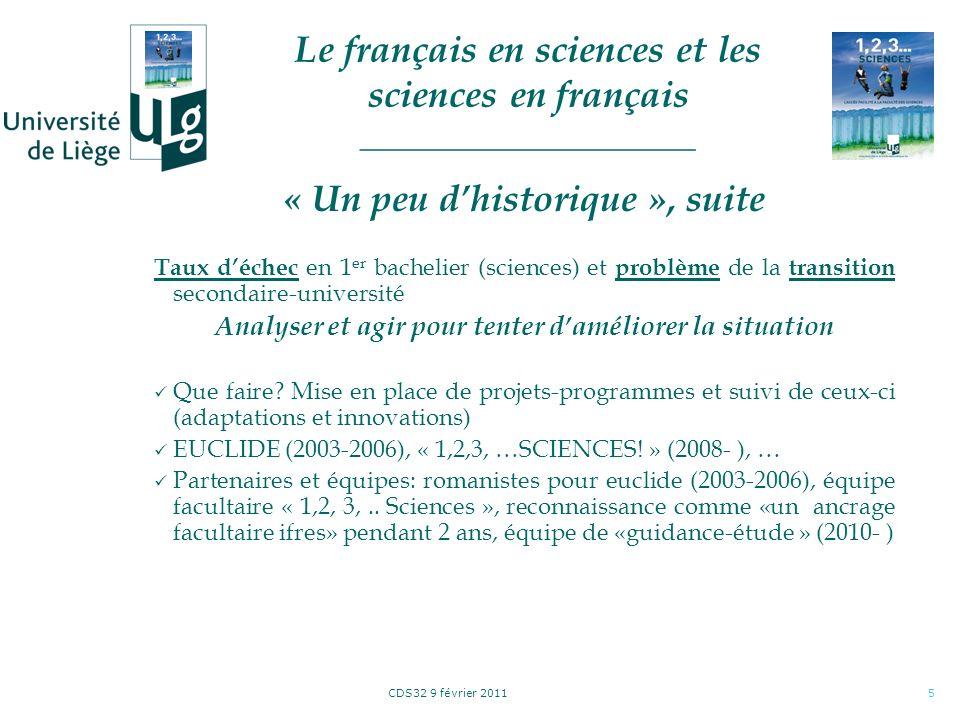 CDS32 9 février 20115 « Un peu dhistorique », suite Taux déchec en 1 er bachelier (sciences) et problème de la transition secondaire-université Analyser et agir pour tenter daméliorer la situation Que faire.