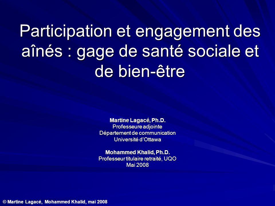 Participation et engagement des aînés : gage de santé sociale et de bien-être Martine Lagacé, Ph.D. Professeure adjointe Département de communication