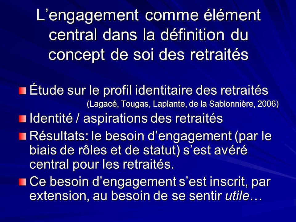 Lengagement comme élément central dans la définition du concept de soi des retraités Étude sur le profil identitaire des retraités (Lagacé, Tougas, La