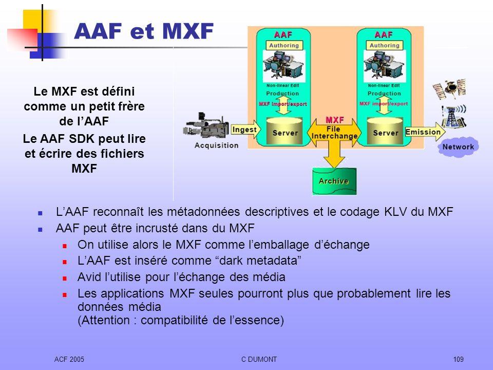 ACF 2005C DUMONT109 LAAF reconnaît les métadonnées descriptives et le codage KLV du MXF AAF peut être incrusté dans du MXF On utilise alors le MXF com