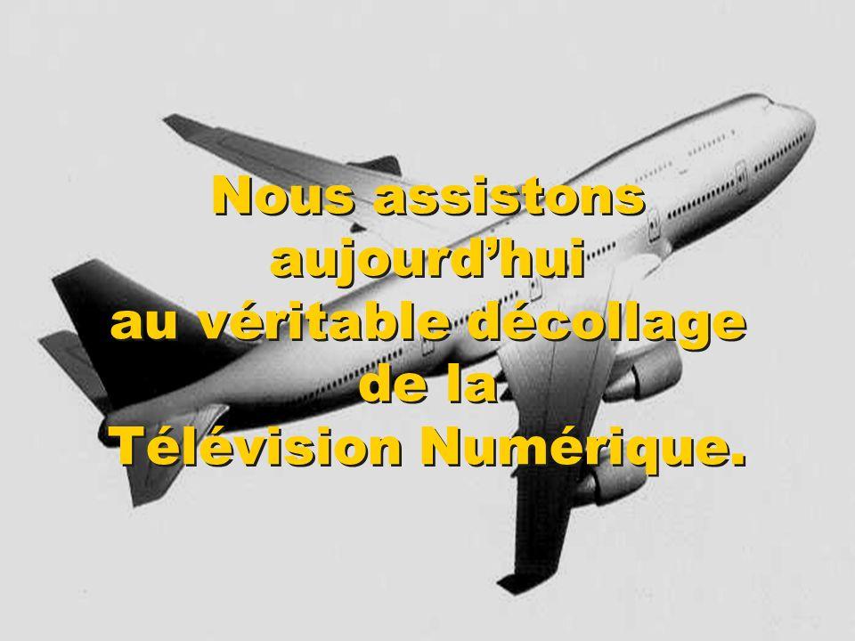 Nous assistons aujourdhui au véritable décollage de la Télévision Numérique.