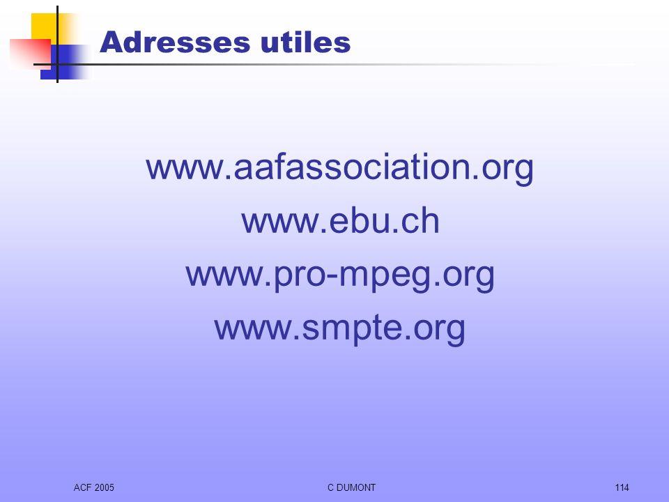 ACF 2005C DUMONT114 Adresses utiles www.aafassociation.org www.ebu.ch www.pro-mpeg.org www.smpte.org