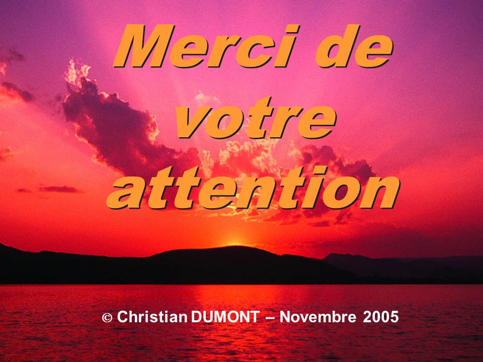 ACF 2005C DUMONT117 Merci de votre attention Christian DUMONT – Novembre 2005