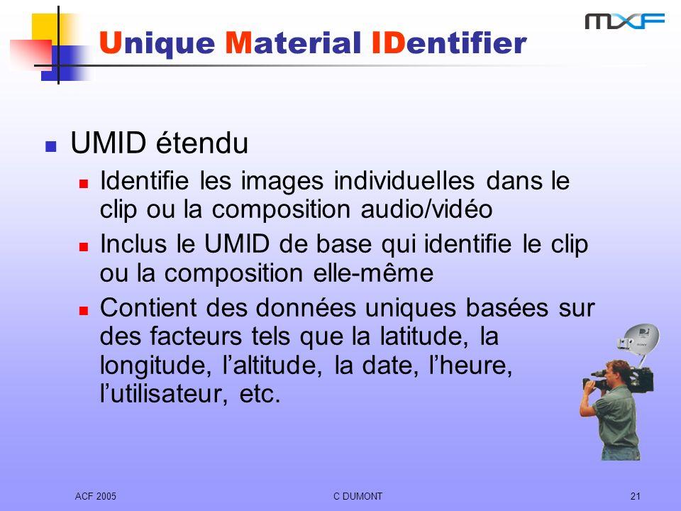 ACF 2005C DUMONT21 UMID étendu Identifie les images individuelles dans le clip ou la composition audio/vidéo Inclus le UMID de base qui identifie le c