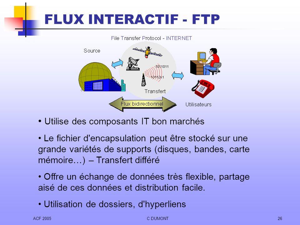 ACF 2005C DUMONT26 FLUX INTERACTIF - FTP Utilise des composants IT bon marchés Le fichier d'encapsulation peut être stocké sur une grande variétés de