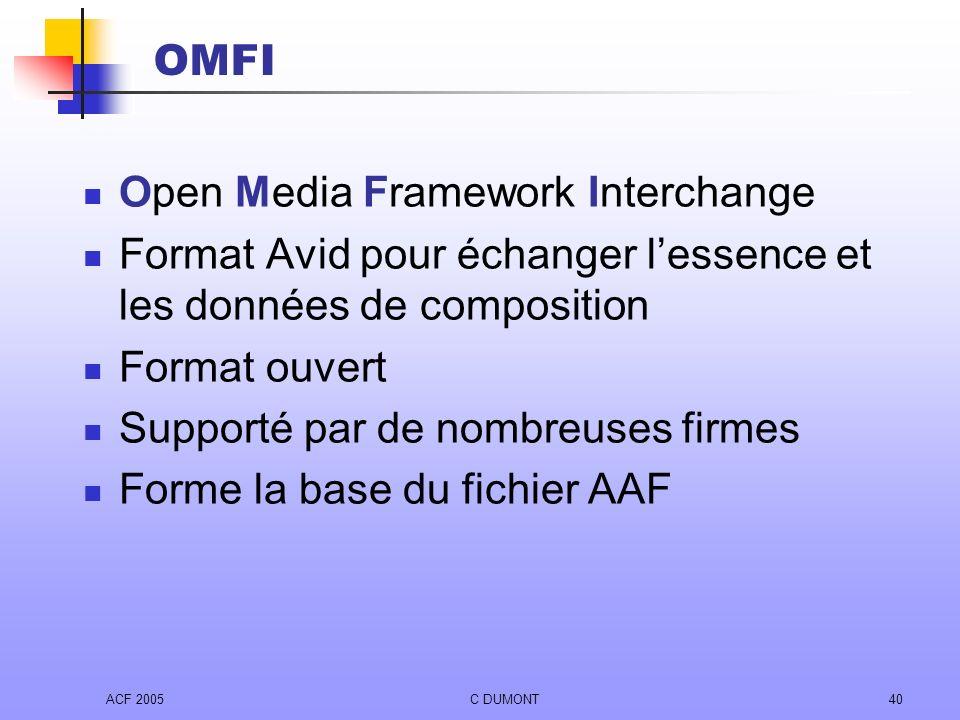 ACF 2005C DUMONT40 OMFI Open Media Framework Interchange Format Avid pour échanger lessence et les données de composition Format ouvert Supporté par d