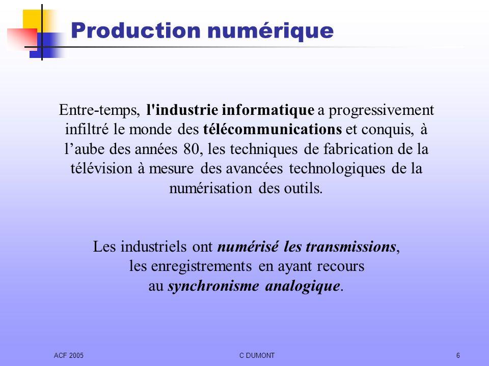 ACF 2005C DUMONT6 Production numérique Entre-temps, l'industrie informatique a progressivement infiltré le monde des télécommunications et conquis, à