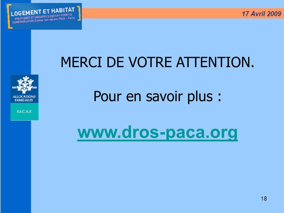 18 MERCI DE VOTRE ATTENTION. Pour en savoir plus : www.dros-paca.org
