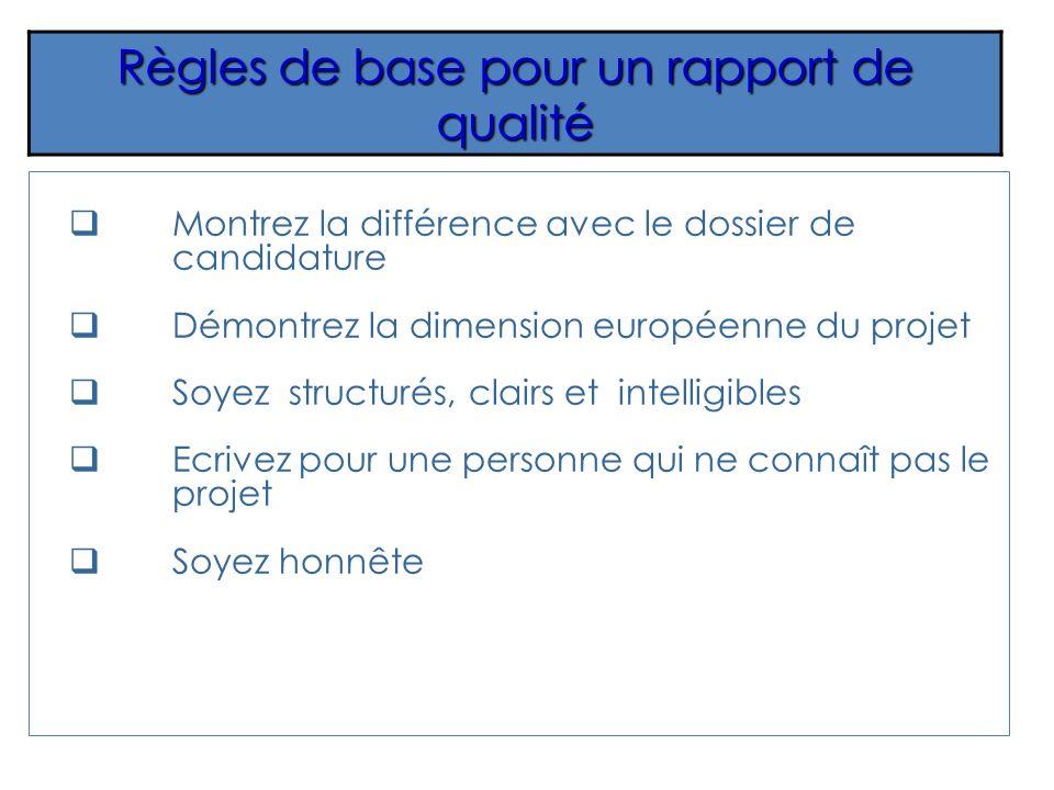 Règles de base pour un rapport de qualité Montrez la différence avec le dossier de candidature Démontrez la dimension européenne du projet Soyez struc
