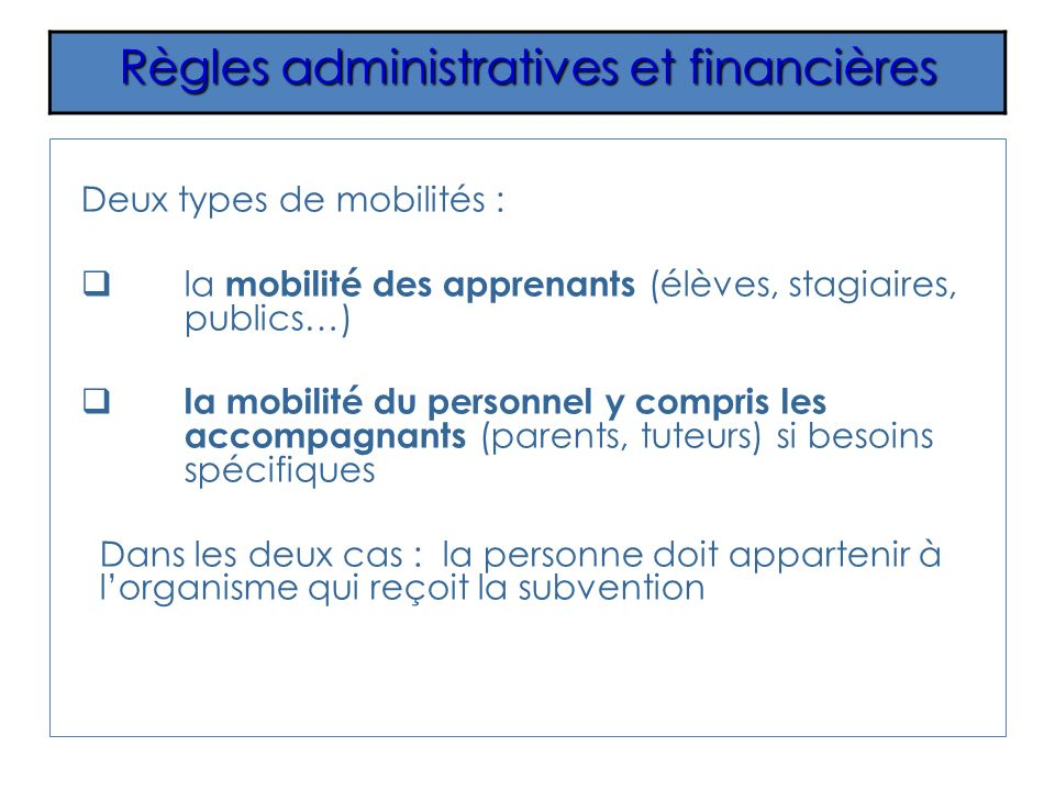 Deux types de mobilités : la mobilité des apprenants (élèves, stagiaires, publics…) la mobilité du personnel y compris les accompagnants (parents, tut