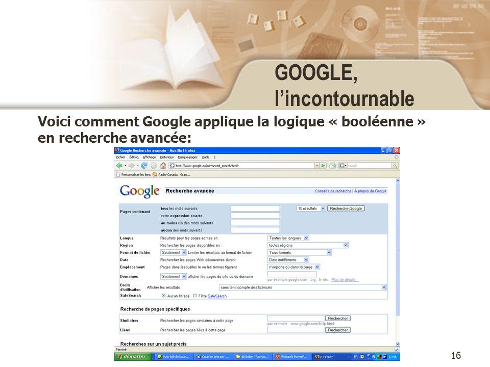 16 GOOGLE, lincontournable Voici comment Google applique la logique « booléenne » en recherche avancée: