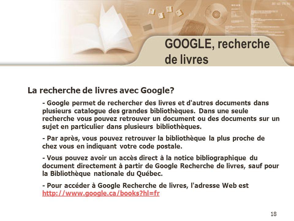 18 GOOGLE, recherche de livres La recherche de livres avec Google.