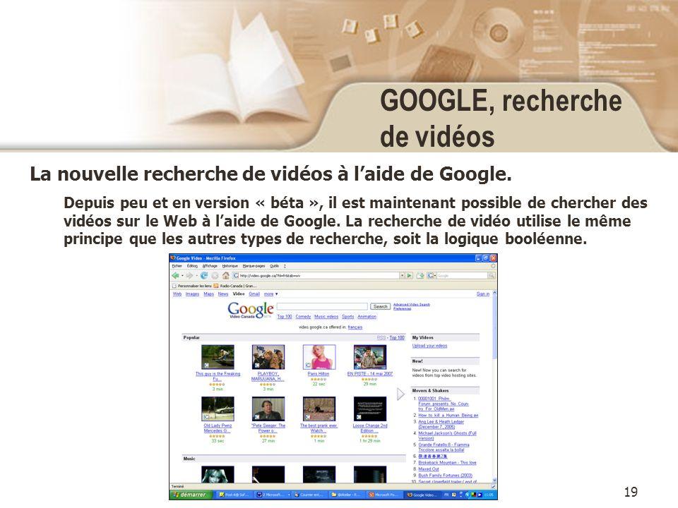 19 GOOGLE, recherche de vidéos La nouvelle recherche de vidéos à laide de Google.