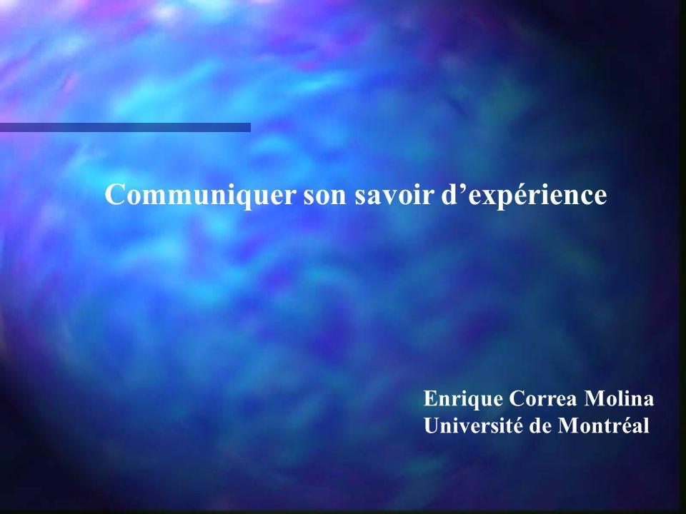 Communiquer son savoir dexpérience Enrique Correa Molina Université de Montréal