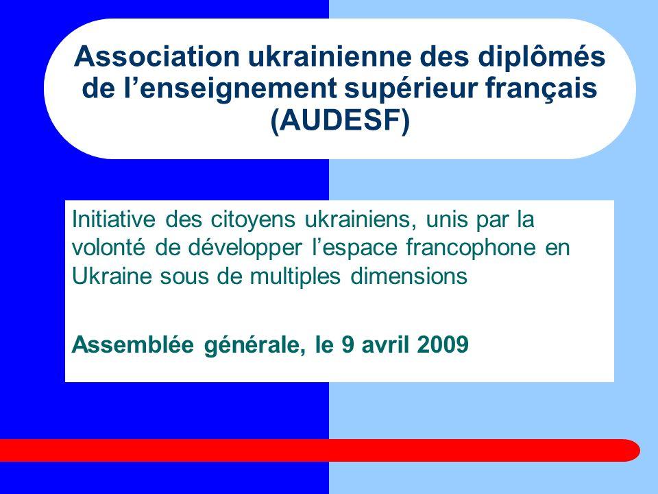 Association ukrainienne des diplômés de lenseignement supérieur français (AUDESF) Initiative des citoyens ukrainiens, unis par la volonté de développe