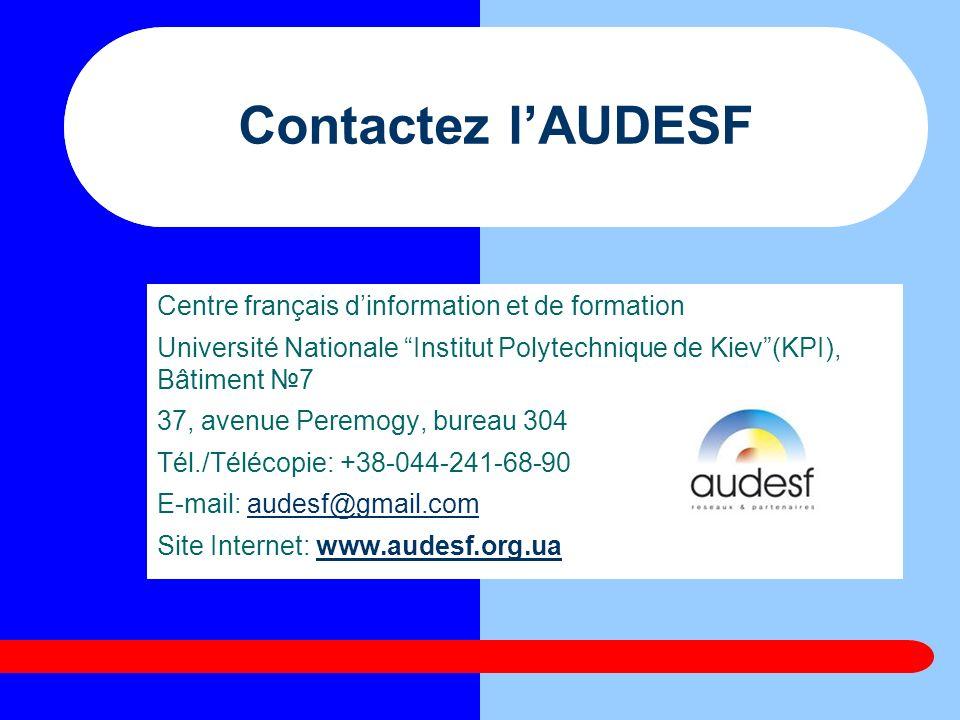 Contactez lAUDESF Centre français dinformation et de formation Université Nationale Institut Polytechnique de Kiev(KPI), Bâtiment 7 37, avenue Peremog