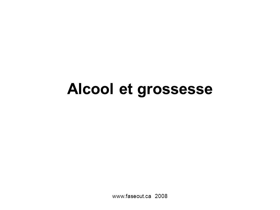 www.faseout.ca 2008 Alcool et grossesse