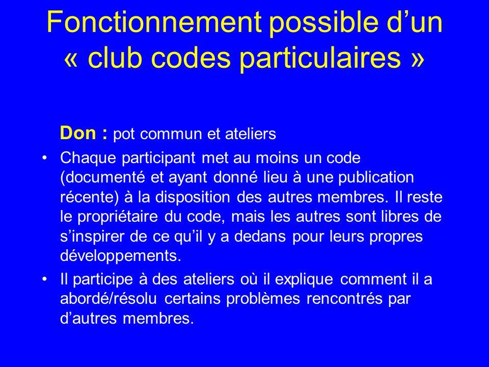 Fonctionnement possible dun « club codes particulaires » Don : pot commun et ateliers Chaque participant met au moins un code (documenté et ayant donné lieu à une publication récente) à la disposition des autres membres.