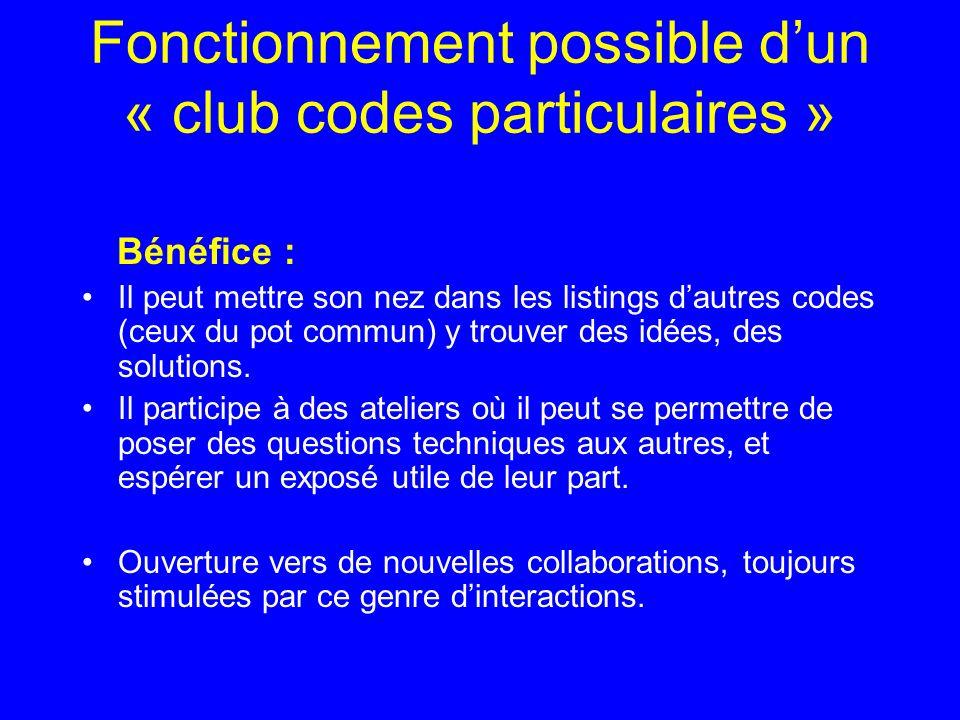 Fonctionnement possible dun « club codes particulaires » Bénéfice : Il peut mettre son nez dans les listings dautres codes (ceux du pot commun) y trouver des idées, des solutions.