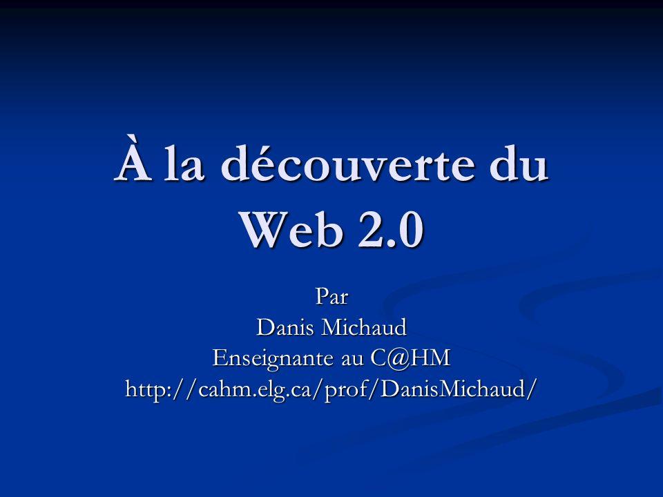 À la découverte du Web 2.0 o Le terme Web 2.0 à été lancé par Tim OReilly en 2004.
