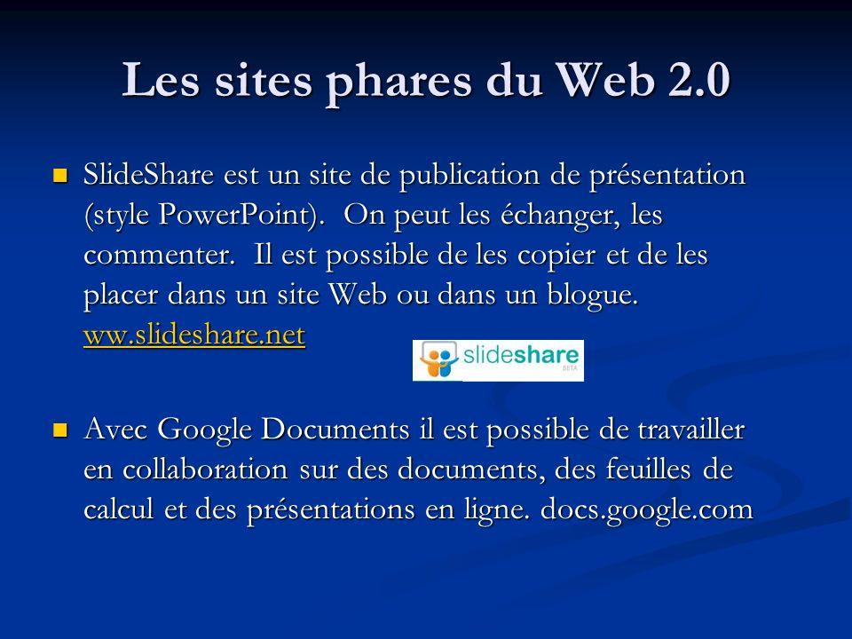 Les sites phares du Web 2.0 SlideShare est un site de publication de présentation (style PowerPoint). On peut les échanger, les commenter. Il est poss