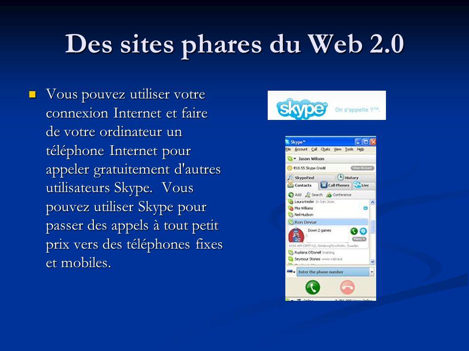 Des sites phares du Web 2.0 Vous pouvez utiliser votre connexion Internet et faire de votre ordinateur un téléphone Internet pour appeler gratuitement