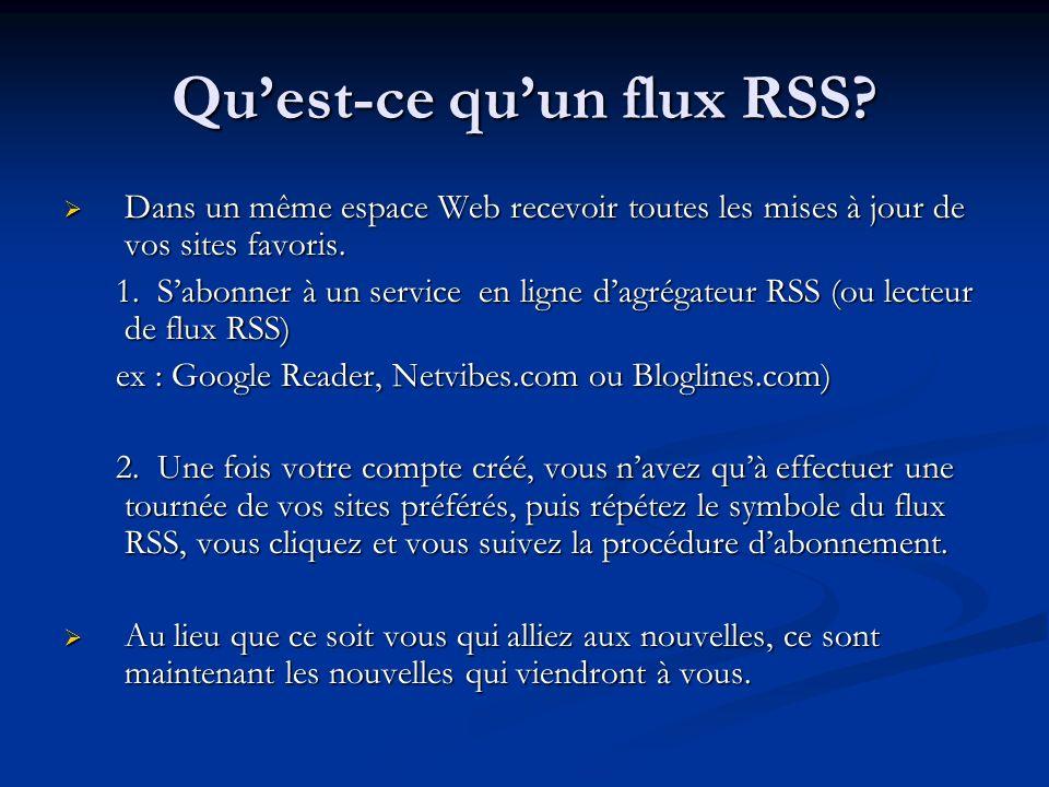 Quest-ce quun flux RSS? Dans un même espace Web recevoir toutes les mises à jour de vos sites favoris. Dans un même espace Web recevoir toutes les mis