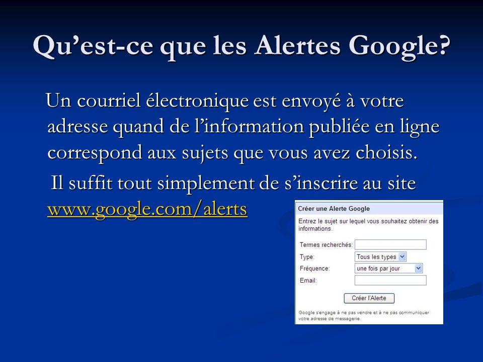 Quest-ce que les Alertes Google? Un courriel électronique est envoyé à votre adresse quand de linformation publiée en ligne correspond aux sujets que