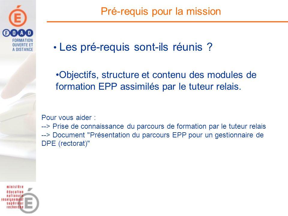 Pré-requis pour la mission Objectifs, structure et contenu des modules de formation EPP assimilés par le tuteur relais. Pour vous aider : --> Prise de