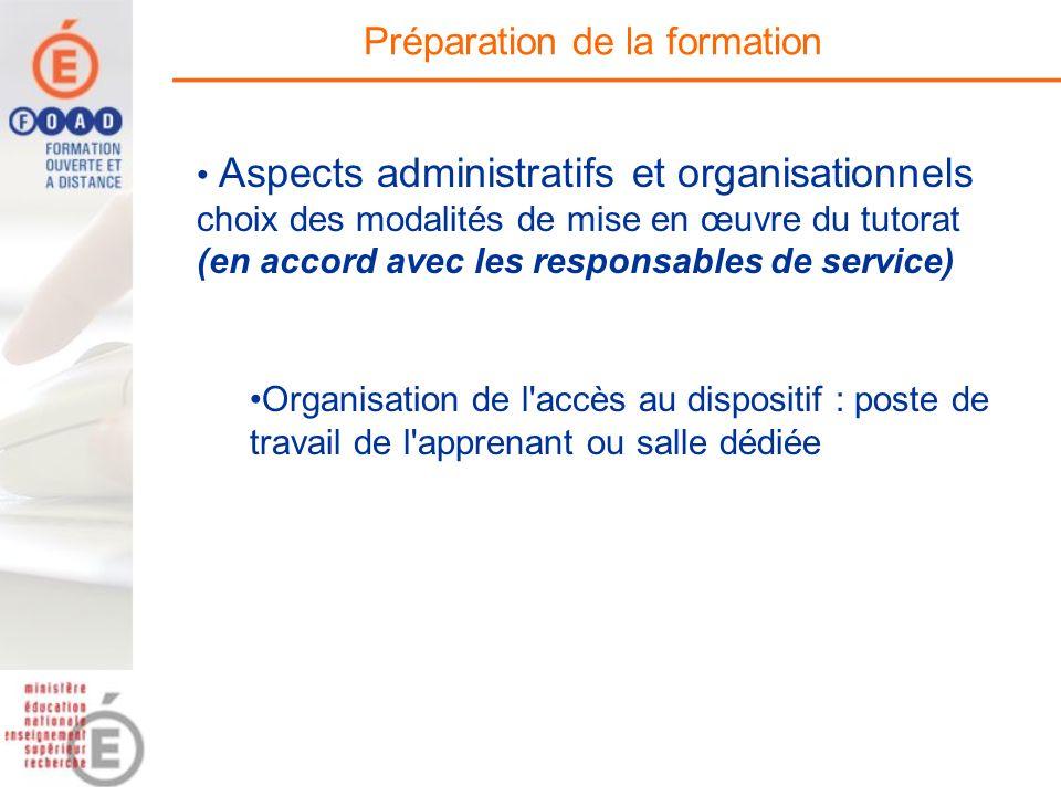 Préparation de la formation Organisation de l'accès au dispositif : poste de travail de l'apprenant ou salle dédiée Aspects administratifs et organisa