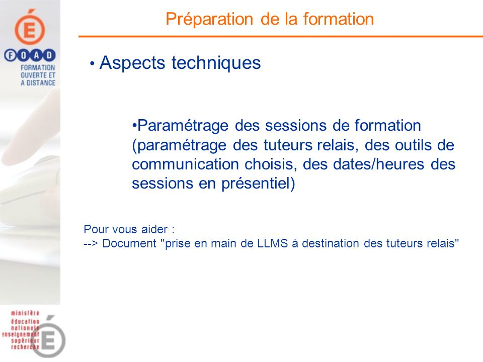 Préparation de la formation Paramétrage des sessions de formation (paramétrage des tuteurs relais, des outils de communication choisis, des dates/heur