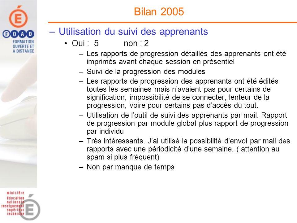 Bilan 2005 –Utilisation du suivi des apprenants Oui :5non : 2 –Les rapports de progression détaillés des apprenants ont été imprimés avant chaque sess