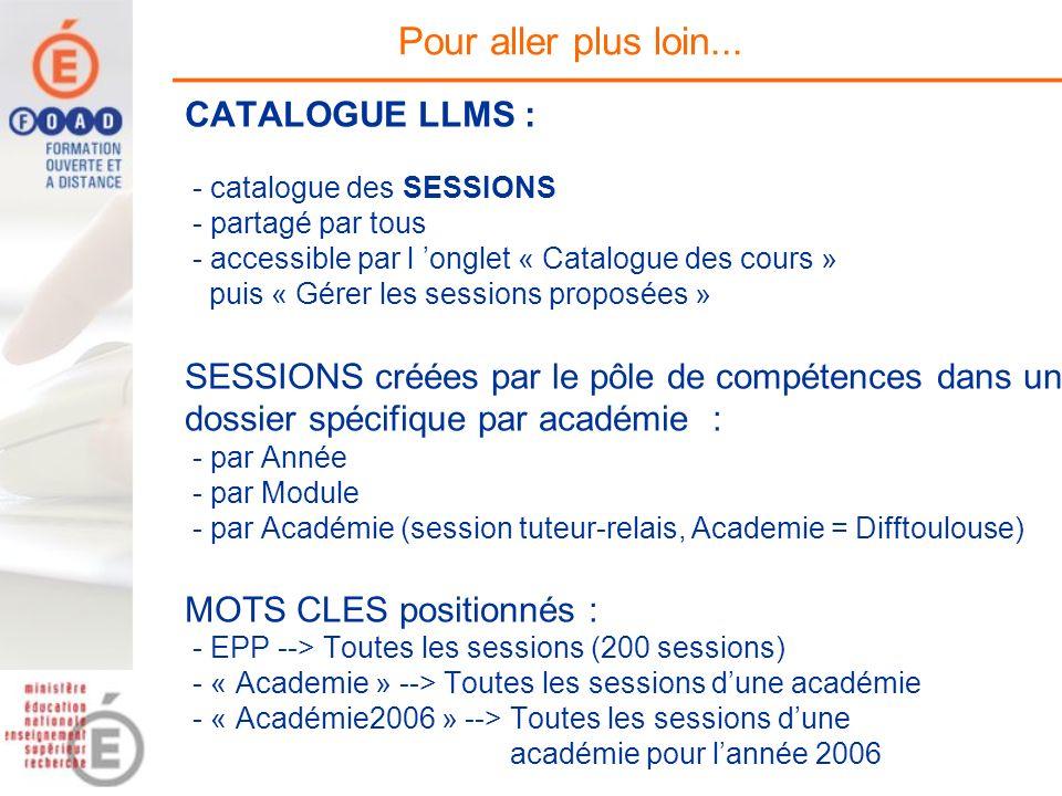 CATALOGUE LLMS : - catalogue des SESSIONS - partagé par tous - accessible par l onglet « Catalogue des cours » puis « Gérer les sessions proposées » S
